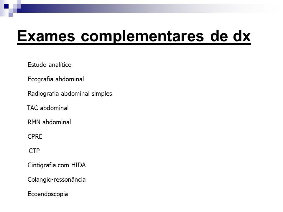 Exames complementares de dx Estudo analítico Ecografia abdominal Radiografia abdominal simples TAC abdominal RMN abdominal CPRE CTP Cintigrafia com HI