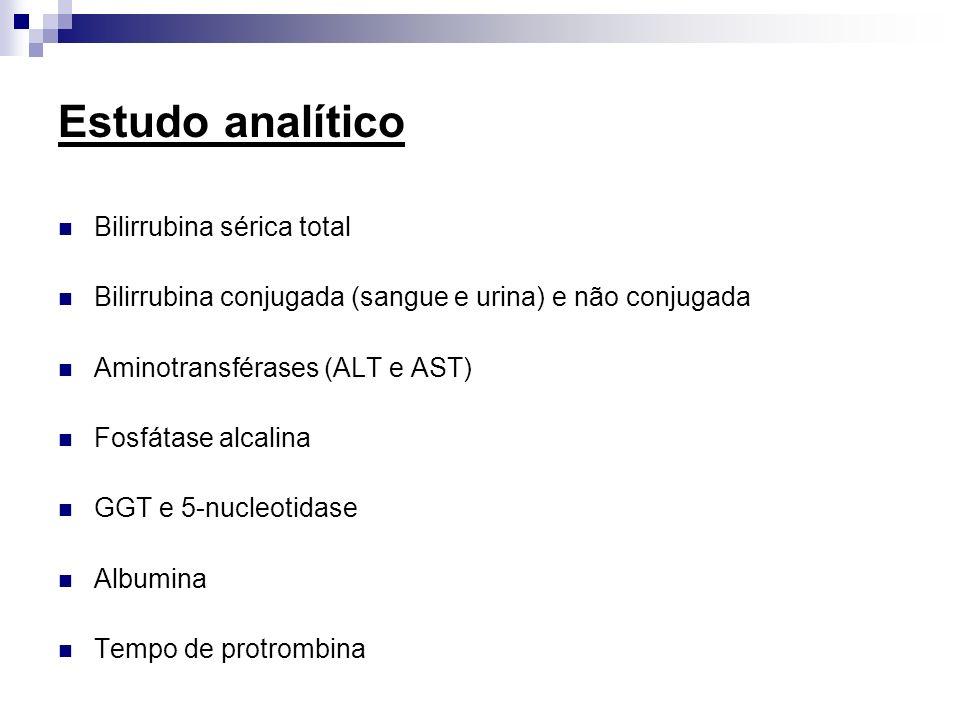 Estudo analítico Bilirrubina sérica total Bilirrubina conjugada (sangue e urina) e não conjugada Aminotransférases (ALT e AST) Fosfátase alcalina GGT