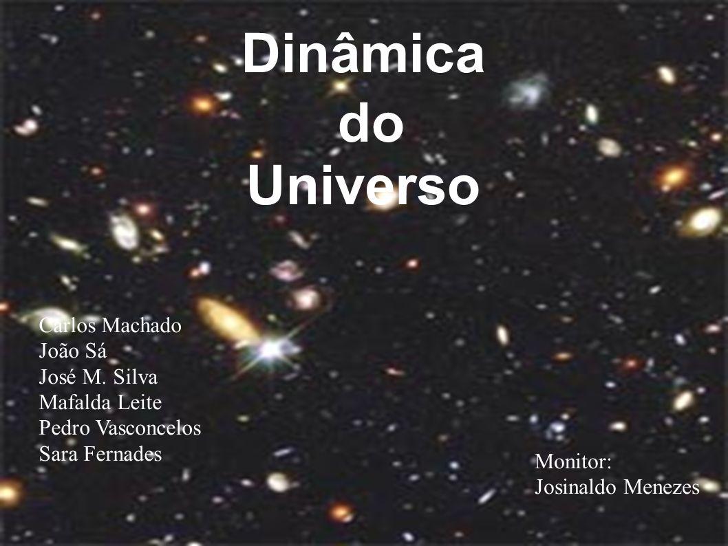 Dinâmica do Universo Carlos Machado João Sá José M.