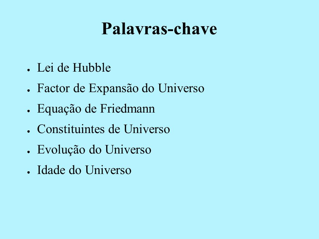 Princípio Cosmológico é válido para largas escalas O Universo é HOMOGÉNEOISOTRÓPICO HOMOGÉNEO E ISOTRÓPICO