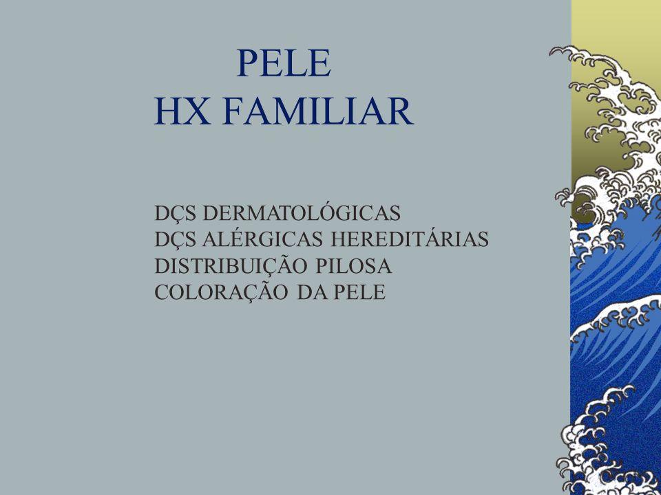 PELE HX FAMILIAR DÇS DERMATOLÓGICAS DÇS ALÉRGICAS HEREDITÁRIAS DISTRIBUIÇÃO PILOSA COLORAÇÃO DA PELE