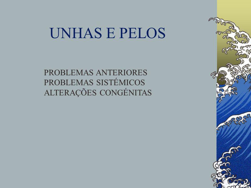UNHAS E PELOS PROBLEMAS ANTERIORES PROBLEMAS SISTÉMICOS ALTERAÇÕES CONGÉNITAS