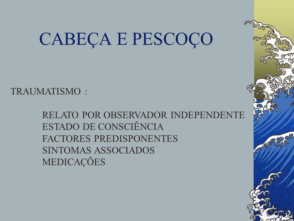 CABEÇA E PESCOÇO TRAUMATISMO : RELATO POR OBSERVADOR INDEPENDENTE ESTADO DE CONSCIÊNCIA FACTORES PREDISPONENTES SINTOMAS ASSOCIADOS MEDICAÇÕES