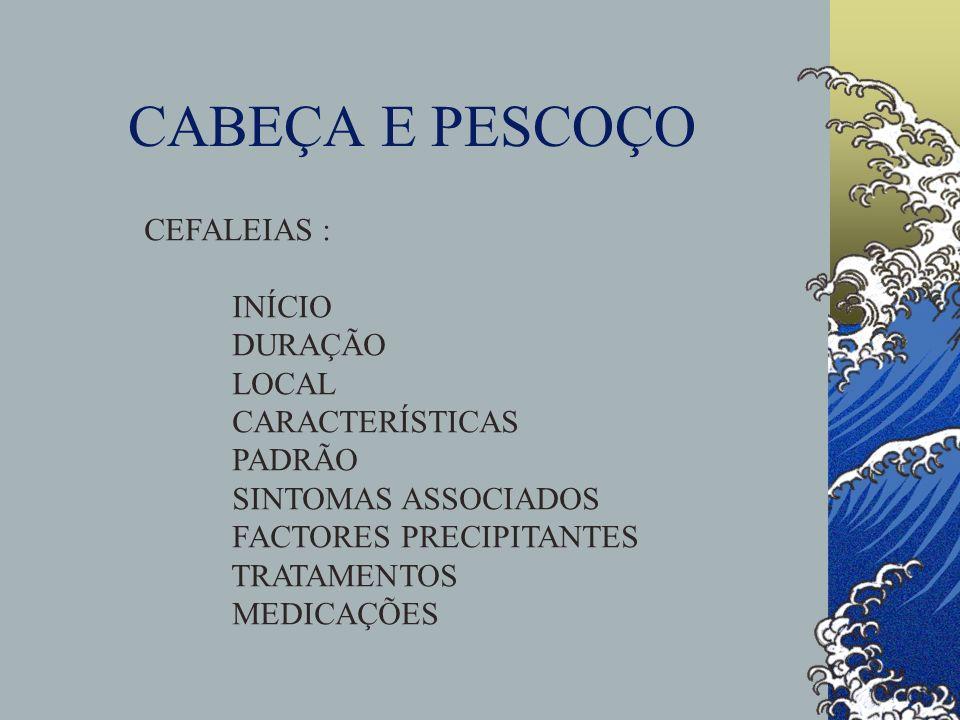 CABEÇA E PESCOÇO CEFALEIAS : INÍCIO DURAÇÃO LOCAL CARACTERÍSTICAS PADRÃO SINTOMAS ASSOCIADOS FACTORES PRECIPITANTES TRATAMENTOS MEDICAÇÕES