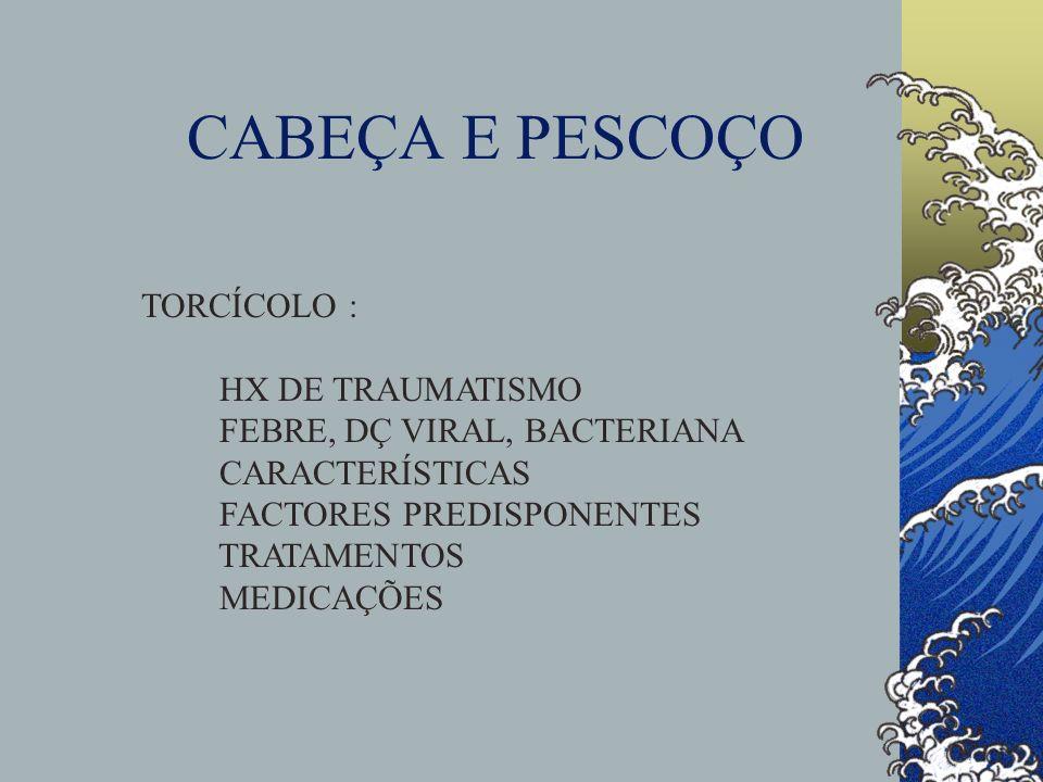 CABEÇA E PESCOÇO TORCÍCOLO : HX DE TRAUMATISMO FEBRE, DÇ VIRAL, BACTERIANA CARACTERÍSTICAS FACTORES PREDISPONENTES TRATAMENTOS MEDICAÇÕES