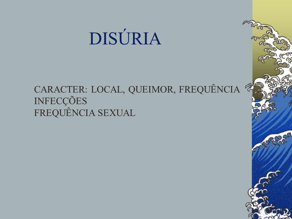 DISÚRIA CARACTER: LOCAL, QUEIMOR, FREQUÊNCIA INFECÇÕES FREQUÊNCIA SEXUAL