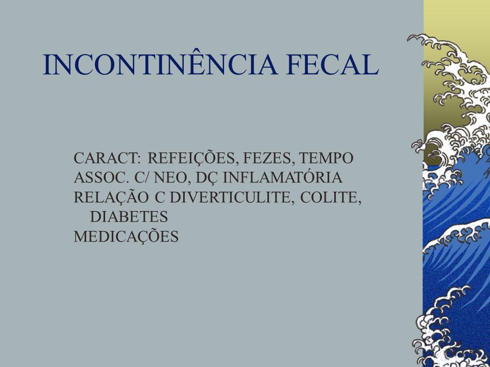 INCONTINÊNCIA FECAL CARACT: REFEIÇÕES, FEZES, TEMPO ASSOC. C/ NEO, DÇ INFLAMATÓRIA RELAÇÃO C DIVERTICULITE, COLITE, DIABETES MEDICAÇÕES
