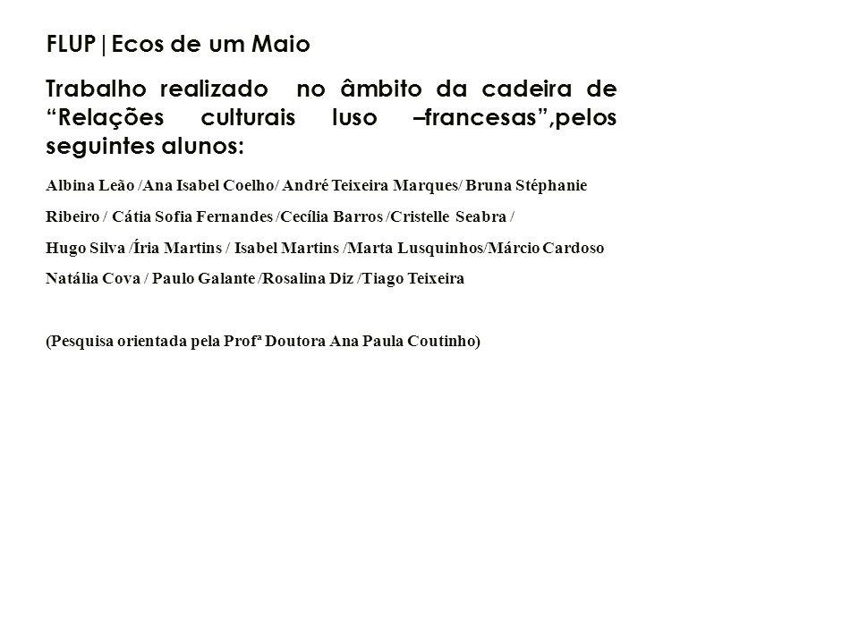 FLUP|Ecos de um Maio Trabalho realizado no âmbito da cadeira de Relações culturais luso –francesas,pelos seguintes alunos: Albina Leão /Ana Isabel Coe