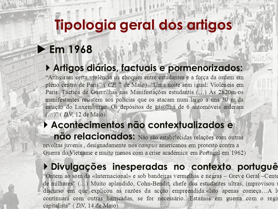 Tipologia geral dos artigos Em 1968 Artigos diários, factuais e pormenorizados: Atingiram certa violência os choques entre estudantes e a força da ord