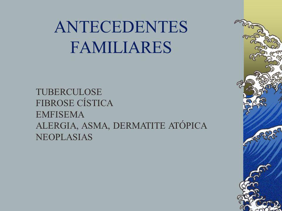 ANTECEDENTES FAMILIARES TUBERCULOSE FIBROSE CÍSTICA EMFISEMA ALERGIA, ASMA, DERMATITE ATÓPICA NEOPLASIAS