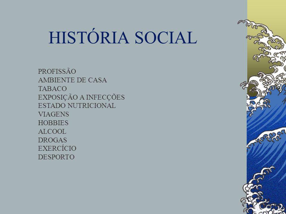 HISTÓRIA SOCIAL PROFISSÃO AMBIENTE DE CASA TABACO EXPOSIÇÃO A INFECÇÕES ESTADO NUTRICIONAL VIAGENS HOBBIES ALCOOL DROGAS EXERCÍCIO DESPORTO