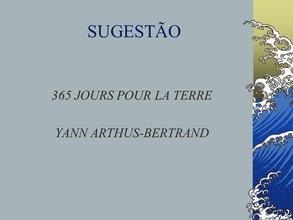 SUGESTÃO 365 JOURS POUR LA TERRE YANN ARTHUS-BERTRAND