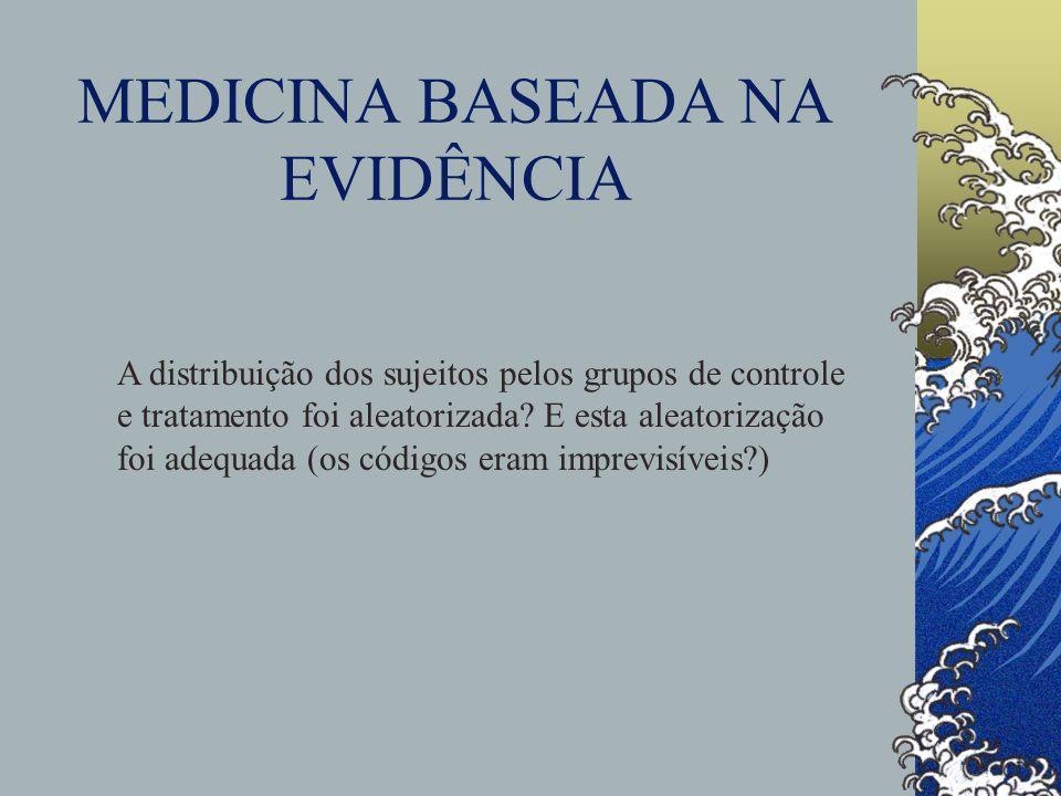MEDICINA BASEADA NA EVIDÊNCIA A distribuição dos sujeitos pelos grupos de controle e tratamento foi aleatorizada.