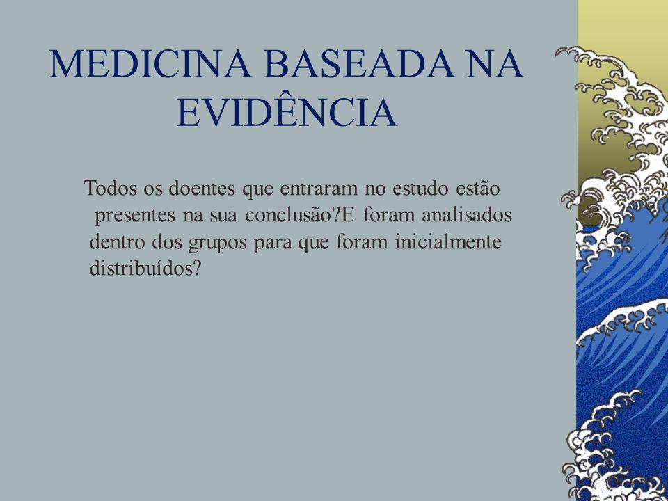 MEDICINA BASEADA NA EVIDÊNCIA Todos os doentes que entraram no estudo estão presentes na sua conclusão?E foram analisados dentro dos grupos para que f