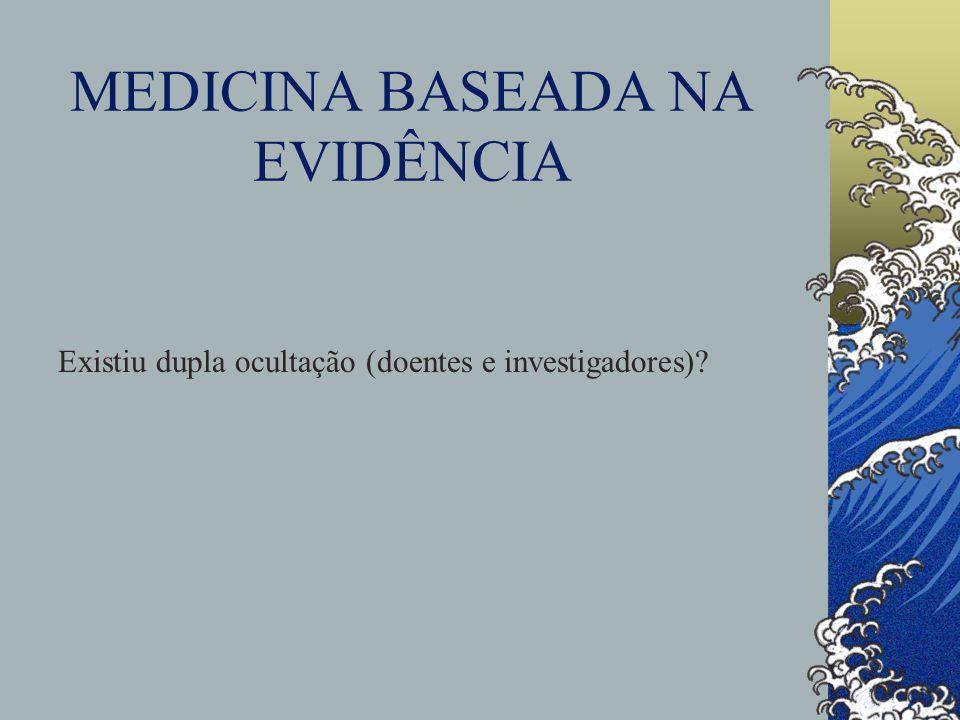 MEDICINA BASEADA NA EVIDÊNCIA Existiu dupla ocultação (doentes e investigadores)