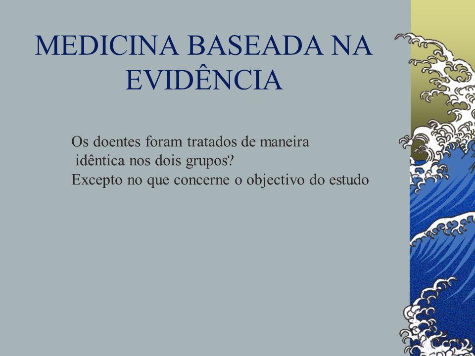 MEDICINA BASEADA NA EVIDÊNCIA Os doentes foram tratados de maneira idêntica nos dois grupos? Excepto no que concerne o objectivo do estudo