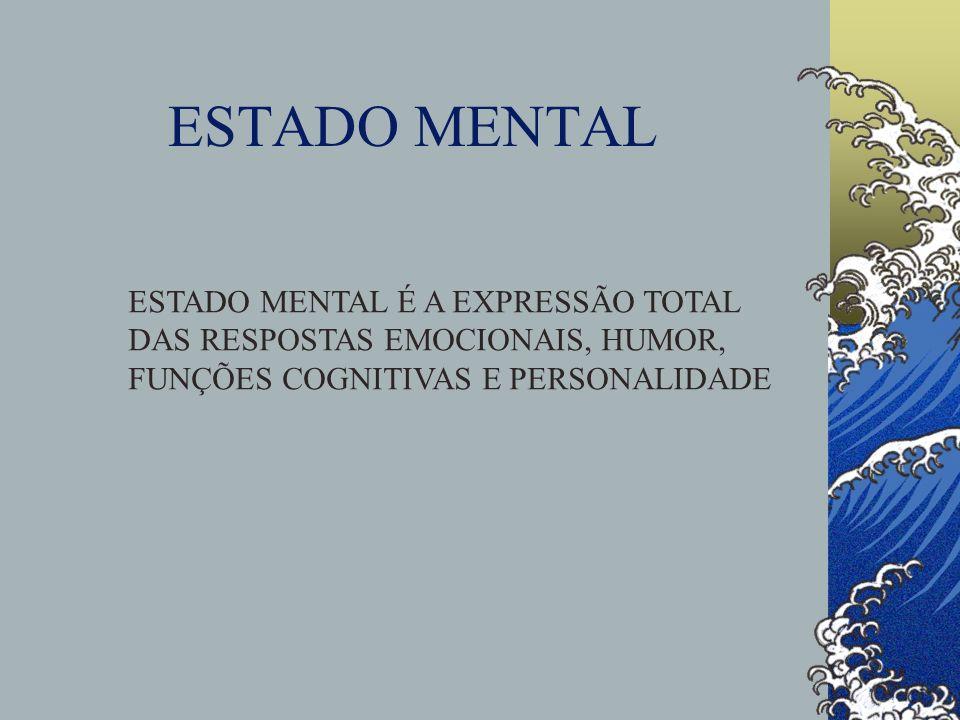 ESTADO MENTAL ESTADO MENTAL É A EXPRESSÃO TOTAL DAS RESPOSTAS EMOCIONAIS, HUMOR, FUNÇÕES COGNITIVAS E PERSONALIDADE