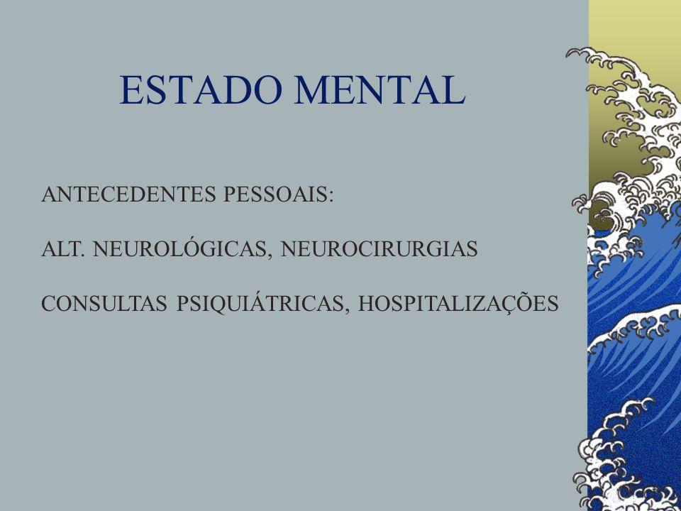 ESTADO MENTAL ANTECEDENTES PESSOAIS: ALT. NEUROLÓGICAS, NEUROCIRURGIAS CONSULTAS PSIQUIÁTRICAS, HOSPITALIZAÇÕES