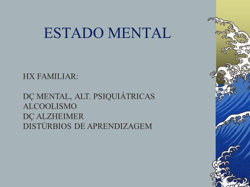 ESTADO MENTAL HX FAMILIAR: DÇ MENTAL, ALT. PSIQUIÁTRICAS ALCOOLISMO DÇ ALZHEIMER DISTÚRBIOS DE APRENDIZAGEM