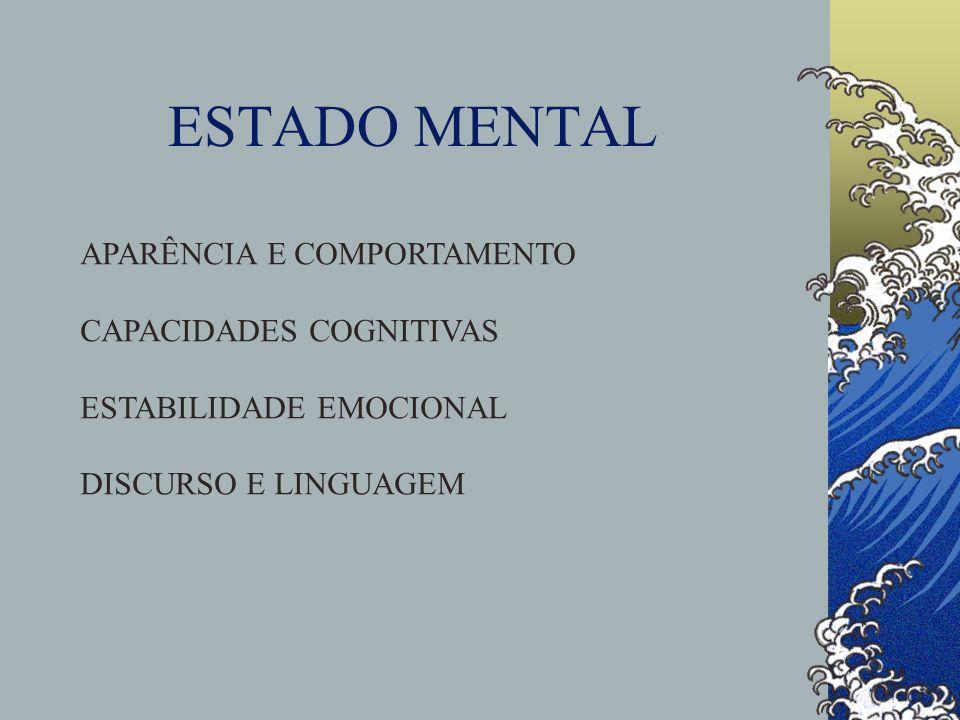 ESTADO MENTAL APARÊNCIA E COMPORTAMENTO CAPACIDADES COGNITIVAS ESTABILIDADE EMOCIONAL DISCURSO E LINGUAGEM