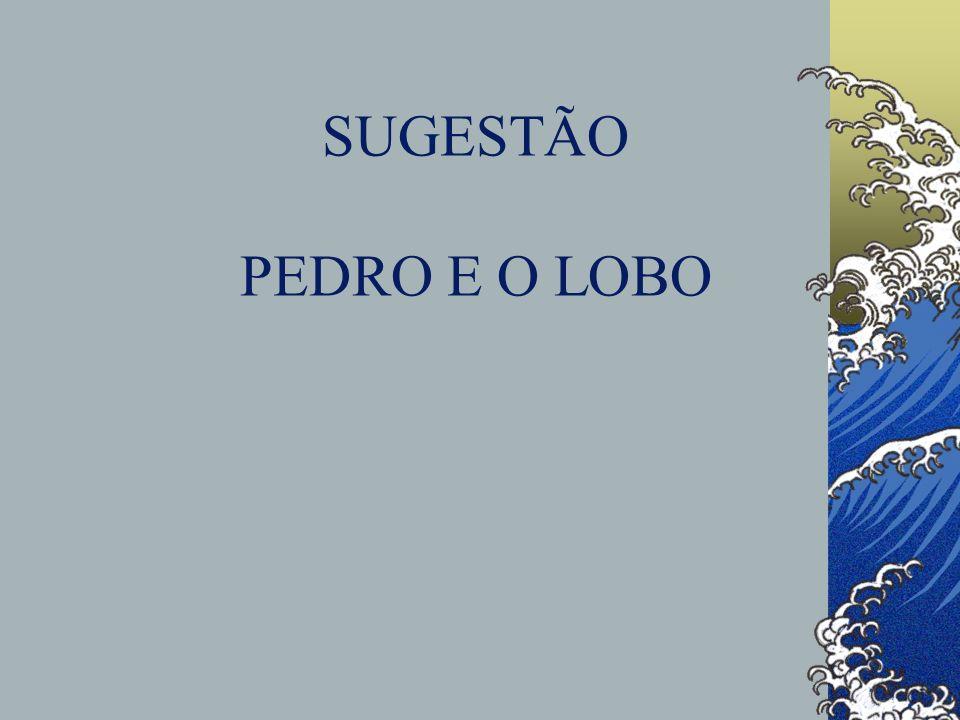 SUGESTÃO PEDRO E O LOBO