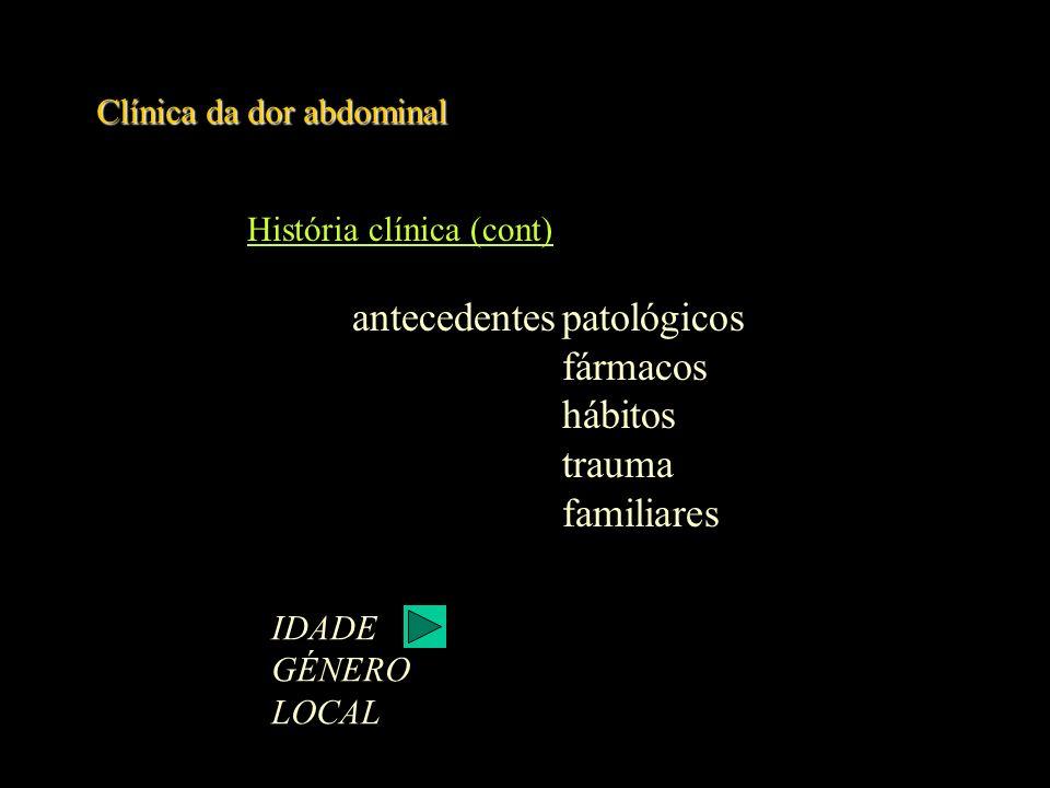 Clínica da dor abdominal Exame objectivo aspecto geral estado geral posição sinais vitais Exame físico geral (causas extra-abdominais) diaforese palidez hipotermia taquipneia hipotensão