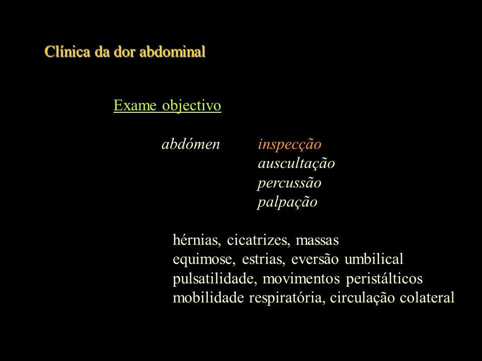 Clínica da dor abdominal Exame objectivo abdómeninspecção auscultação percussão palpação sons peristálticospresença características
