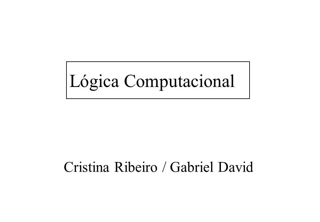 Lógica Computacional Cristina Ribeiro / Gabriel David