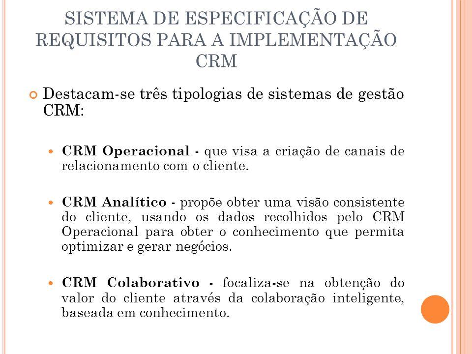 SISTEMA DE ESPECIFICAÇÃO DE REQUISITOS PARA A IMPLEMENTAÇÃO CRM Destacam-se três tipologias de sistemas de gestão CRM: CRM Operacional - que visa a cr