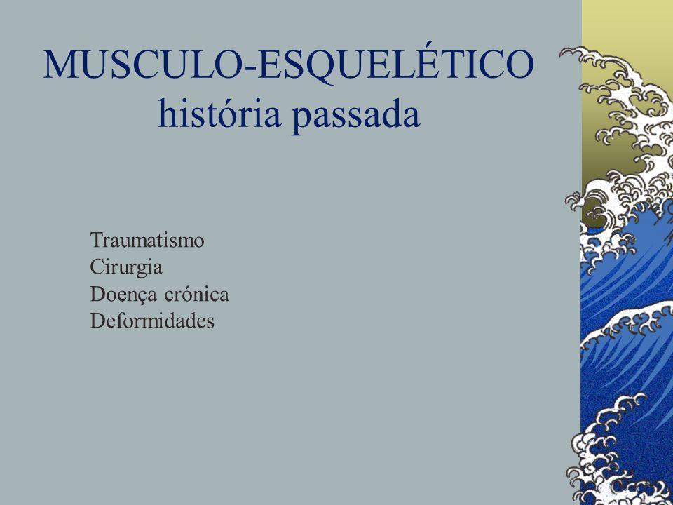MUSCULO-ESQUELÉTICO história passada Traumatismo Cirurgia Doença crónica Deformidades