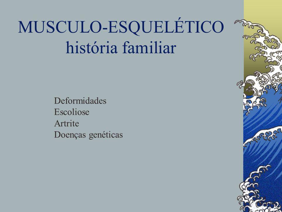 MUSCULO-ESQUELÉTICO história familiar Deformidades Escoliose Artrite Doenças genéticas