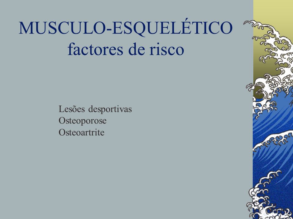 MUSCULO-ESQUELÉTICO factores de risco Lesões desportivas Osteoporose Osteoartrite