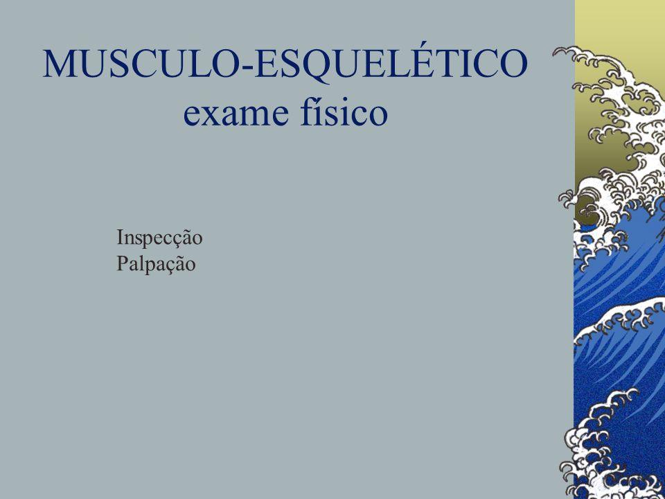 MUSCULO-ESQUELÉTICO exame físico Inspecção Palpação