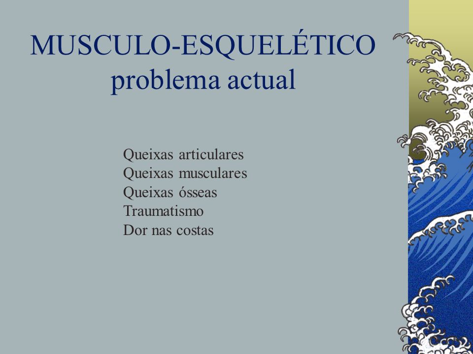 MUSCULO-ESQUELÉTICO problema actual Queixas articulares Queixas musculares Queixas ósseas Traumatismo Dor nas costas