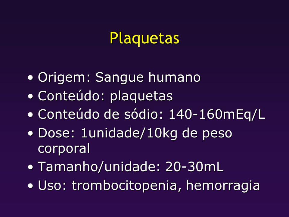 Plaquetas Origem: Sangue humanoOrigem: Sangue humano Conteúdo: plaquetasConteúdo: plaquetas Conteúdo de sódio: 140-160mEq/LConteúdo de sódio: 140-160m