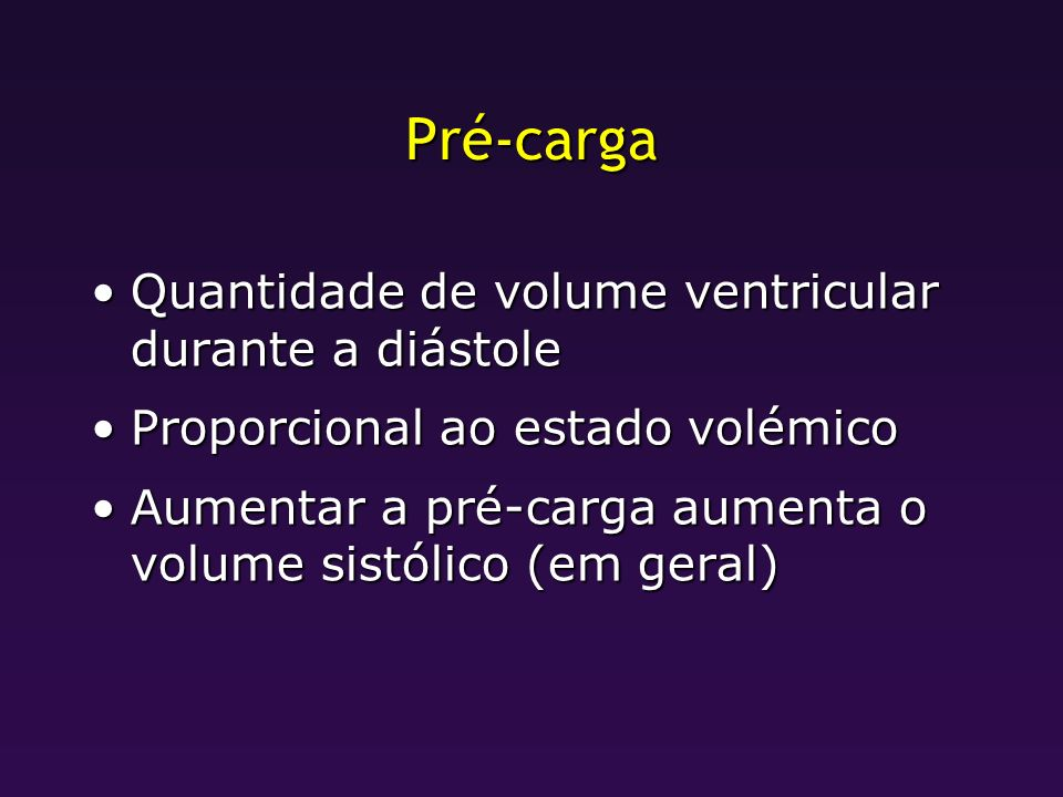 Pré-carga Quantidade de volume ventricular durante a diástoleQuantidade de volume ventricular durante a diástole Proporcional ao estado volémicoPropor