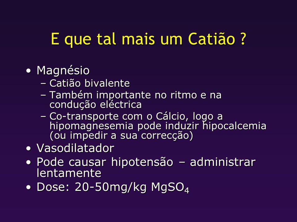 E que tal mais um Catião ? MagnésioMagnésio –Catião bivalente –Também importante no ritmo e na condução eléctrica –Co-transporte com o Cálcio, logo a