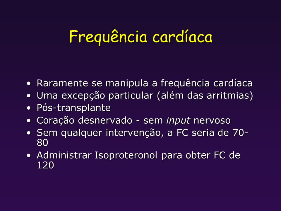 Frequência cardíaca Raramente se manipula a frequência cardíacaRaramente se manipula a frequência cardíaca Uma excepção particular (além das arritmias