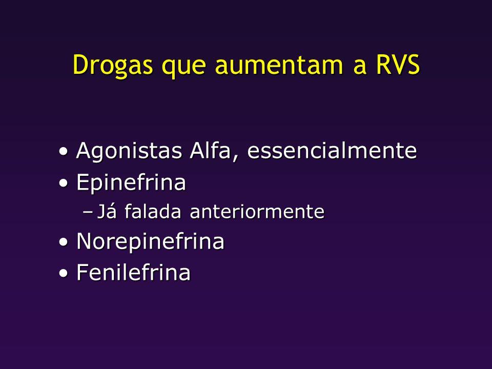 Drogas que aumentam a RVS Agonistas Alfa, essencialmenteAgonistas Alfa, essencialmente EpinefrinaEpinefrina –Já falada anteriormente NorepinefrinaNore