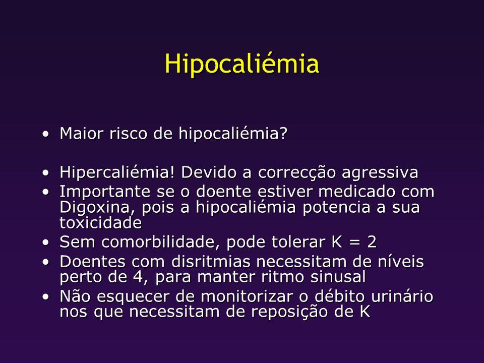 Hipocaliémia Maior risco de hipocaliémia?Maior risco de hipocaliémia? Hipercaliémia! Devido a correcção agressivaHipercaliémia! Devido a correcção agr