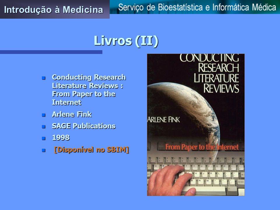 Livros (I) n MEDLINE - A Guide to Effective Searching n Brian S. Katcher n Ashbury Press n 1999 n [Disponível no SBIM] Introdução à Medicina