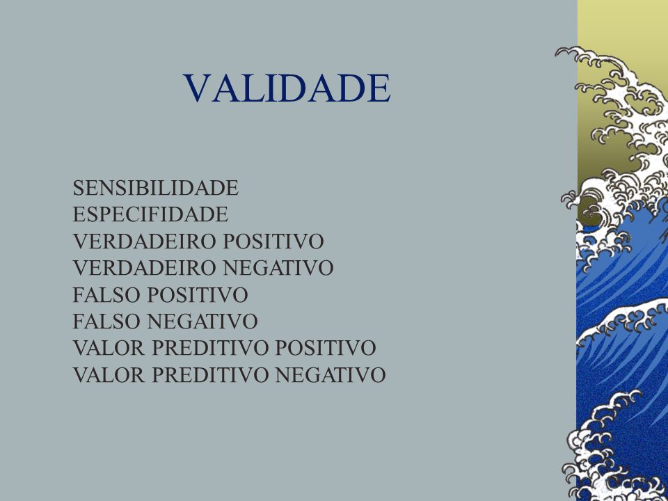 VALIDADE SENSIBILIDADE ESPECIFIDADE VERDADEIRO POSITIVO VERDADEIRO NEGATIVO FALSO POSITIVO FALSO NEGATIVO VALOR PREDITIVO POSITIVO VALOR PREDITIVO NEG