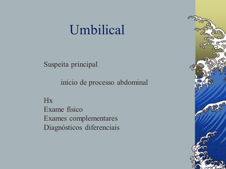 Umbilical Suspeita principal início de processo abdominal Hx Exame físico Exames complementares Diagnósticos diferenciais