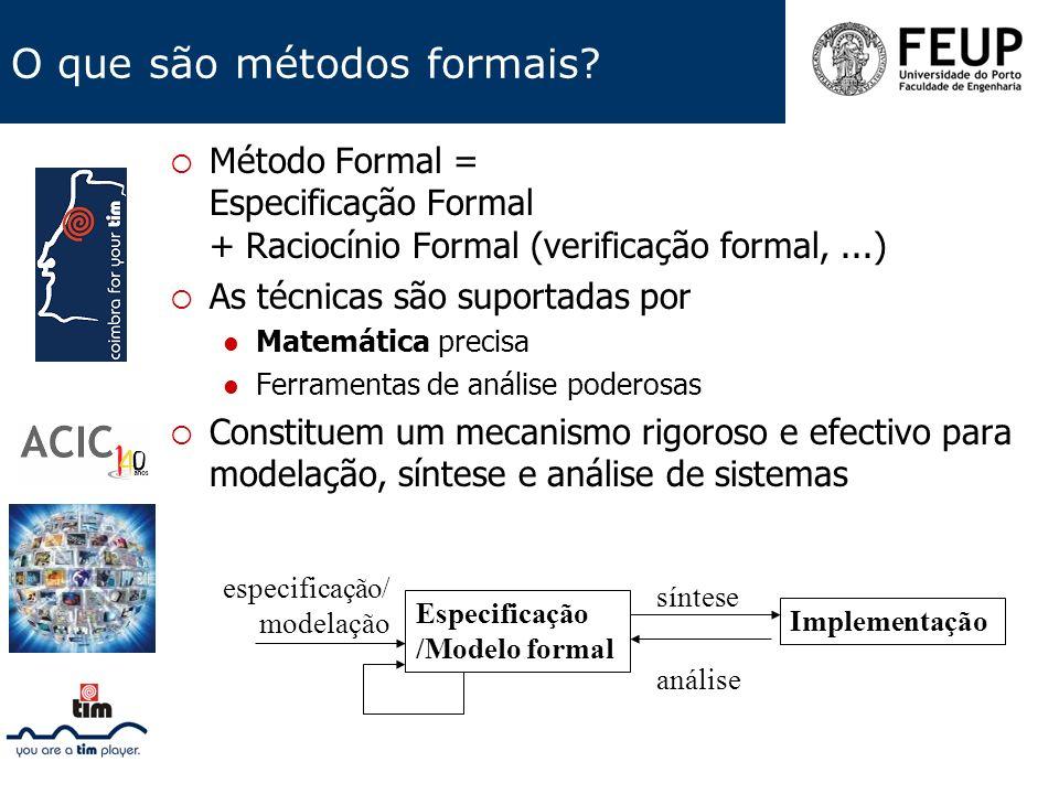 O que são métodos formais? Método Formal = Especificação Formal + Raciocínio Formal (verificação formal,...) As técnicas são suportadas por Matemática