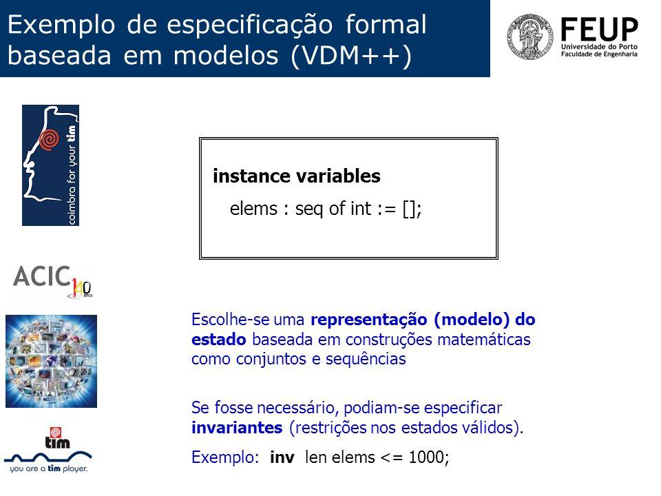 Exemplo de especificação formal baseada em modelos (VDM++) instance variables elems : seq of int := []; Escolhe-se uma representação (modelo) do estad