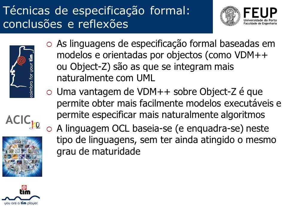 Técnicas de especificação formal: conclusões e reflexões As linguagens de especificação formal baseadas em modelos e orientadas por objectos (como VDM