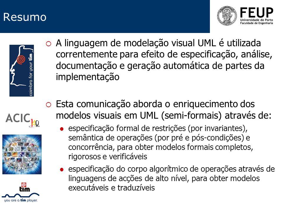 Resumo A linguagem de modelação visual UML é utilizada correntemente para efeito de especificação, análise, documentação e geração automática de parte
