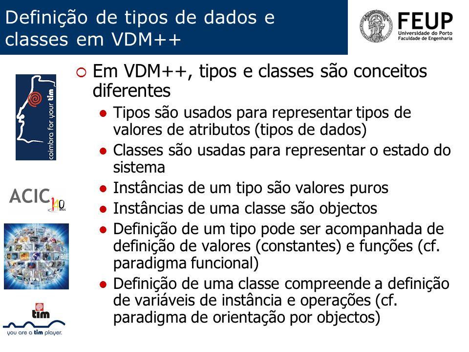 Definição de tipos de dados e classes em VDM++ Em VDM++, tipos e classes são conceitos diferentes Tipos são usados para representar tipos de valores d