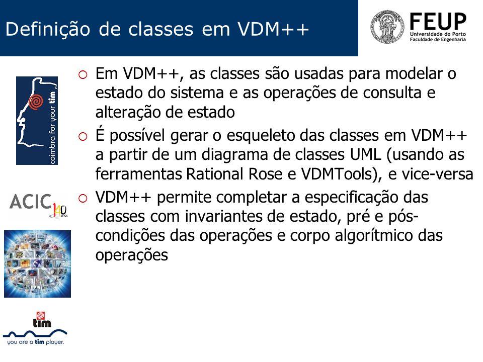 Definição de classes em VDM++ Em VDM++, as classes são usadas para modelar o estado do sistema e as operações de consulta e alteração de estado É poss