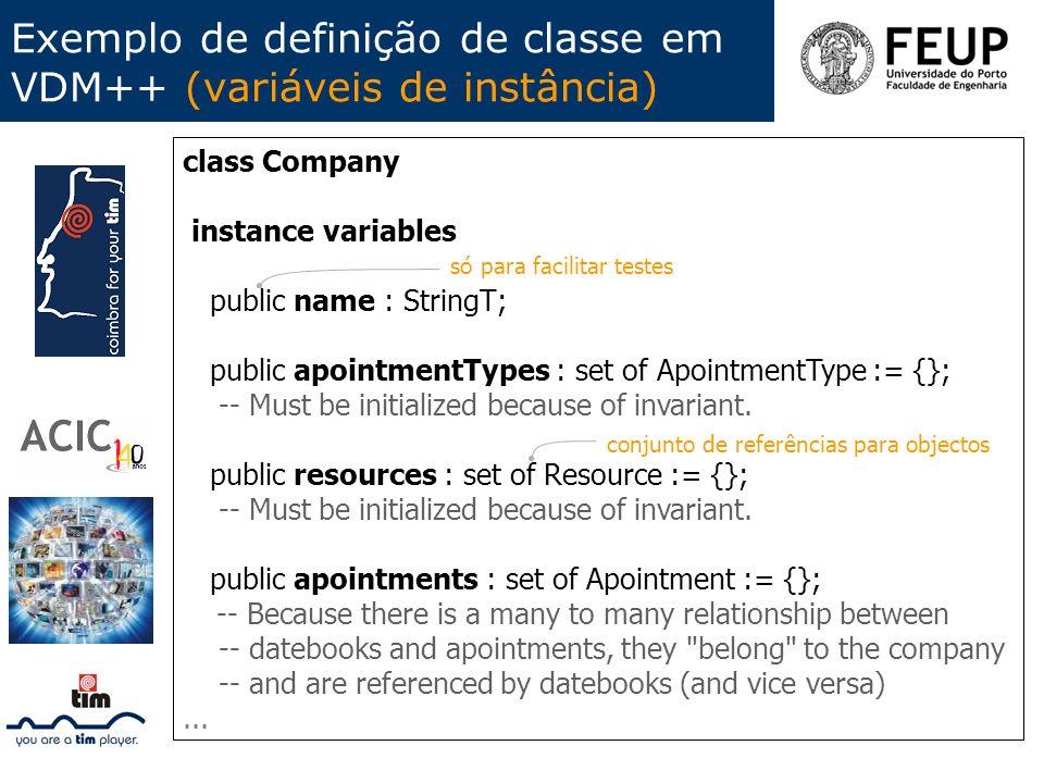 Exemplo de definição de classe em VDM++ (variáveis de instância) class Company instance variables public name : StringT; public apointmentTypes : set